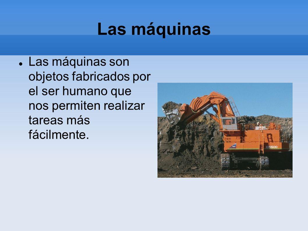 Las máquinasLas máquinas son objetos fabricados por el ser humano que nos permiten realizar tareas más fácilmente.