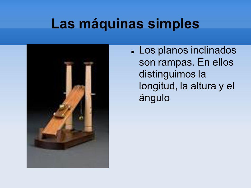 Las máquinas simples Los planos inclinados son rampas.