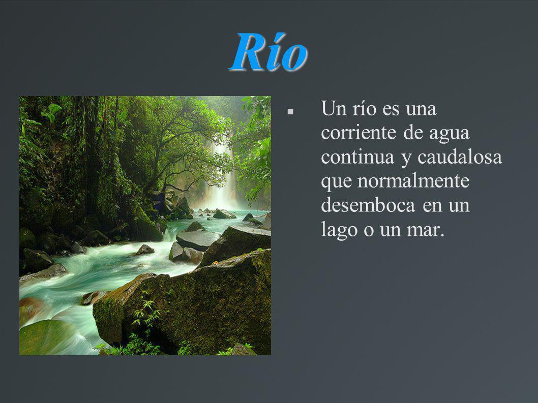 RíoUn río es una corriente de agua continua y caudalosa que normalmente desemboca en un lago o un mar.