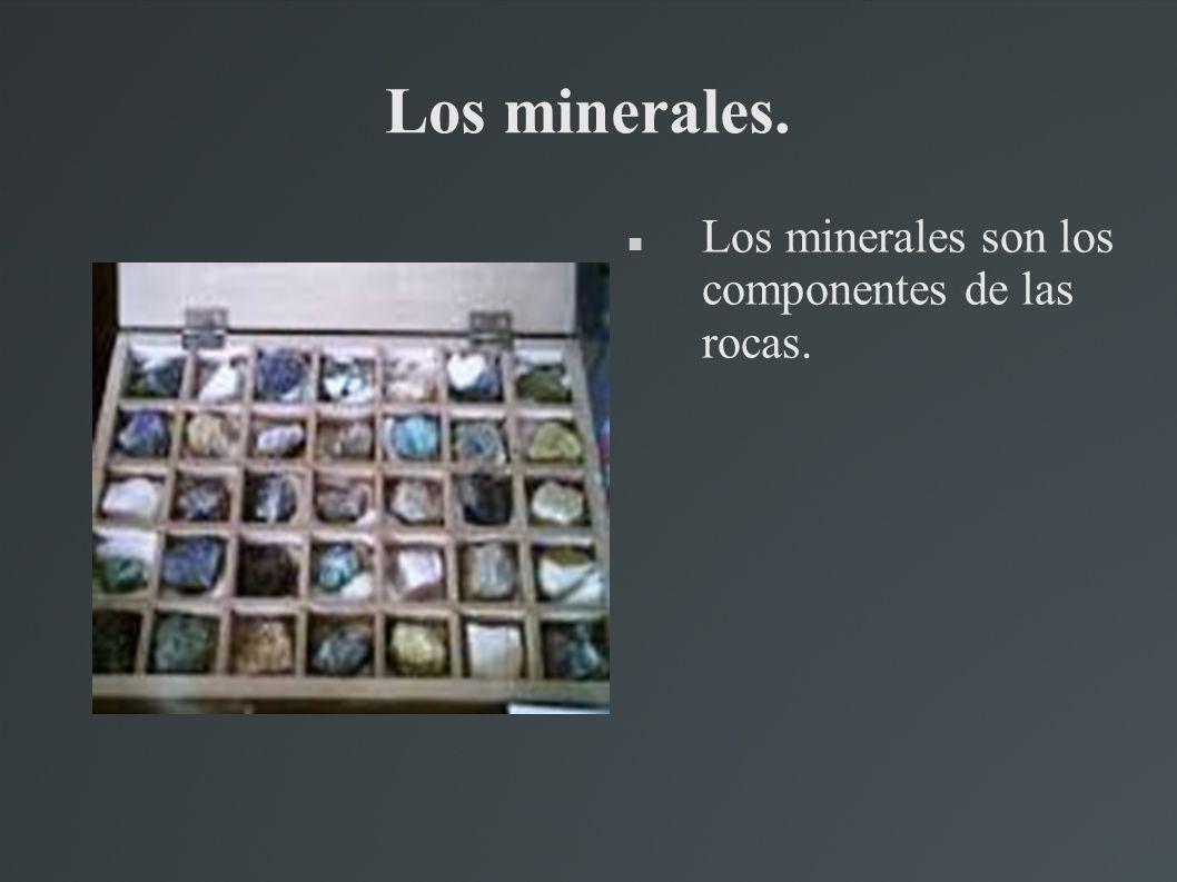 Los minerales. Los minerales son los componentes de las rocas.
