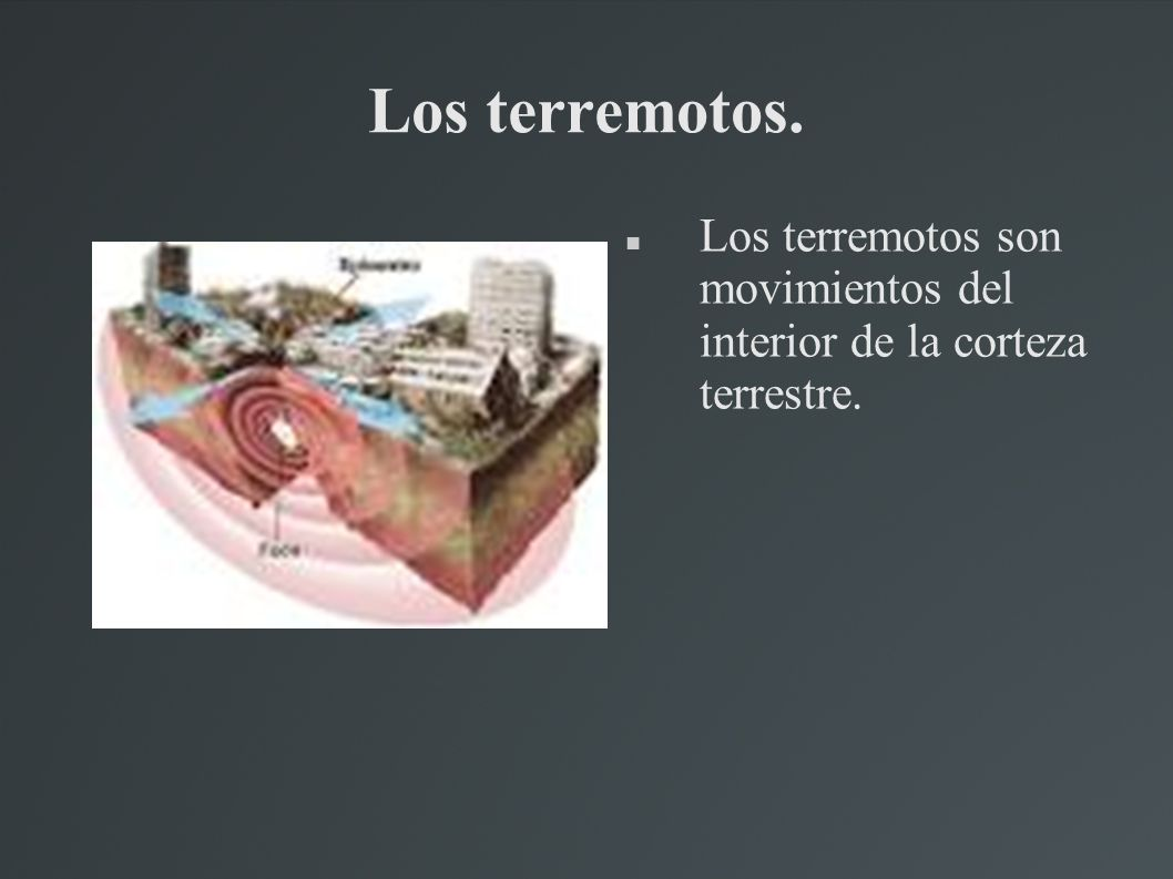 Los terremotos. Los terremotos son movimientos del interior de la corteza terrestre.