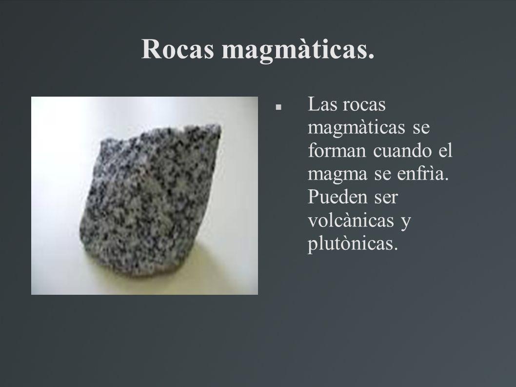 Rocas magmàticas. Las rocas magmàticas se forman cuando el magma se enfrìa.