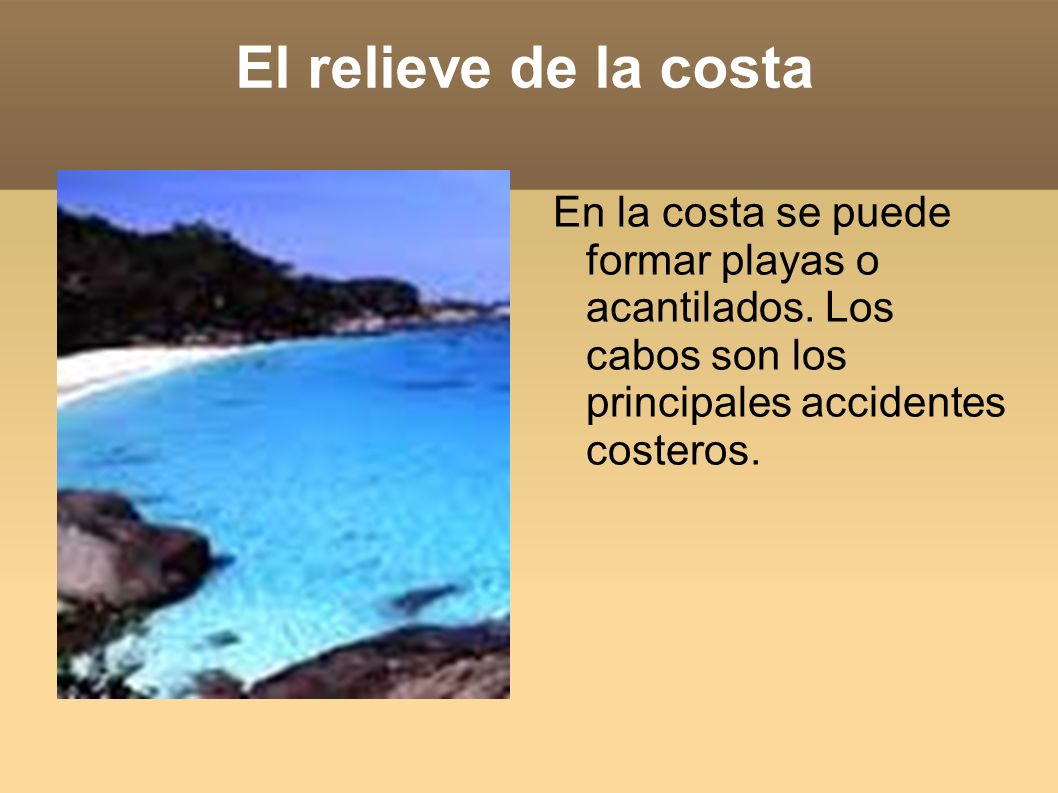 El relieve de la costa En la costa se puede formar playas o acantilados.