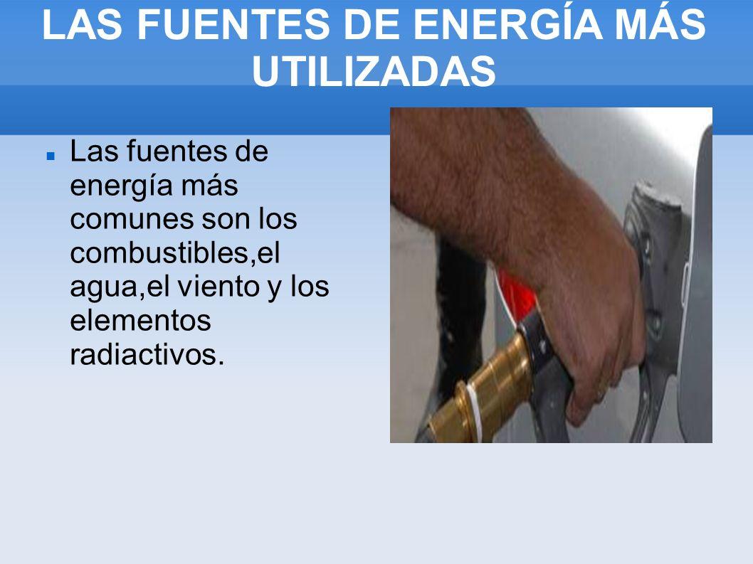 LAS FUENTES DE ENERGÍA MÁS UTILIZADAS