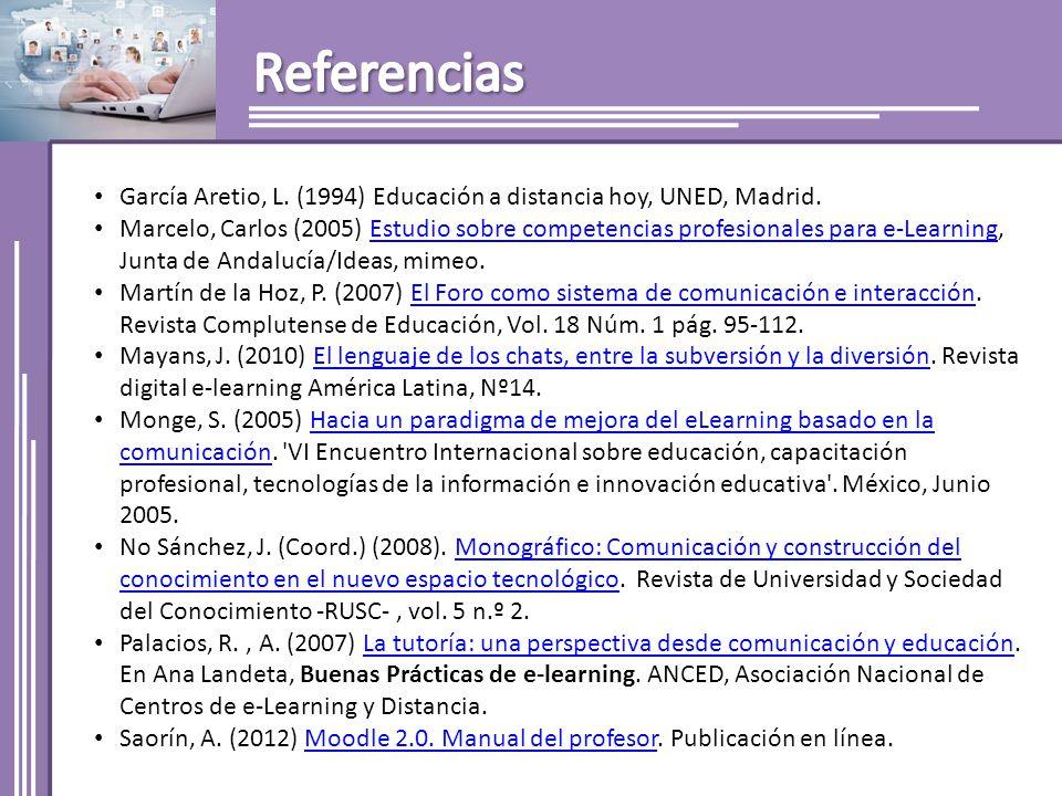 Referencias García Aretio, L. (1994) Educación a distancia hoy, UNED, Madrid.