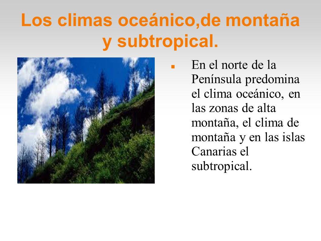 Los climas oceánico,de montaña y subtropical.