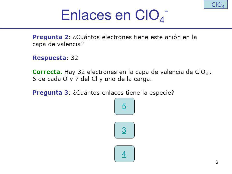Enlaces en ClO4- ClO4- Pregunta 2: ¿Cuántos electrones tiene este anión en la. capa de valencia Respuesta: 32.