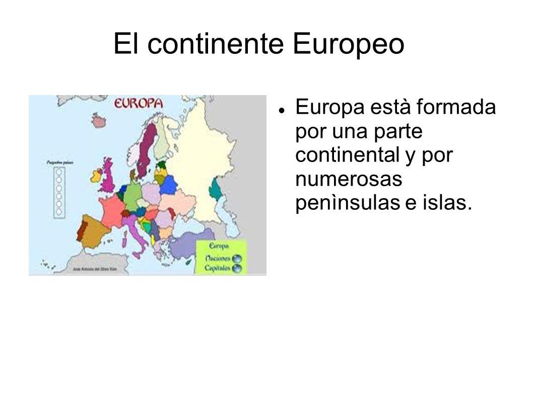 El continente EuropeoEuropa està formada por una parte continental y por numerosas penìnsulas e islas.
