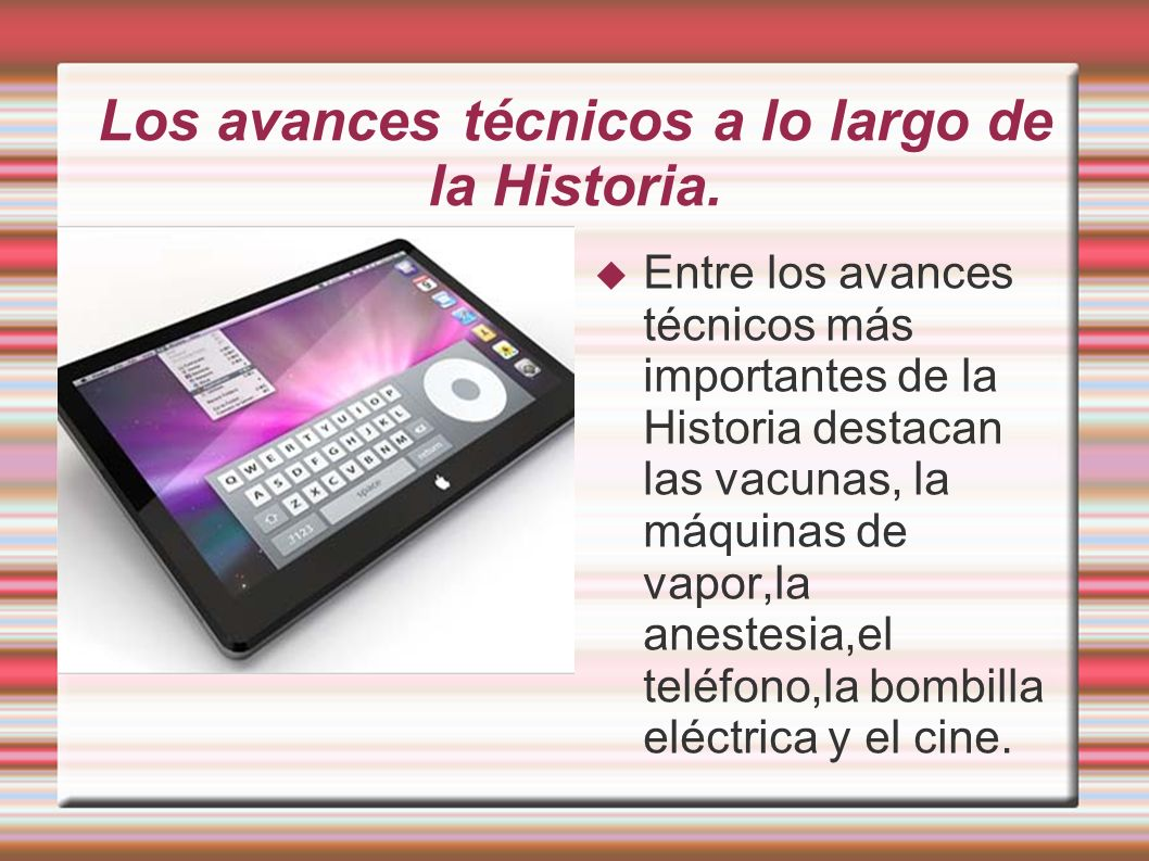 Los avances técnicos a lo largo de la Historia.