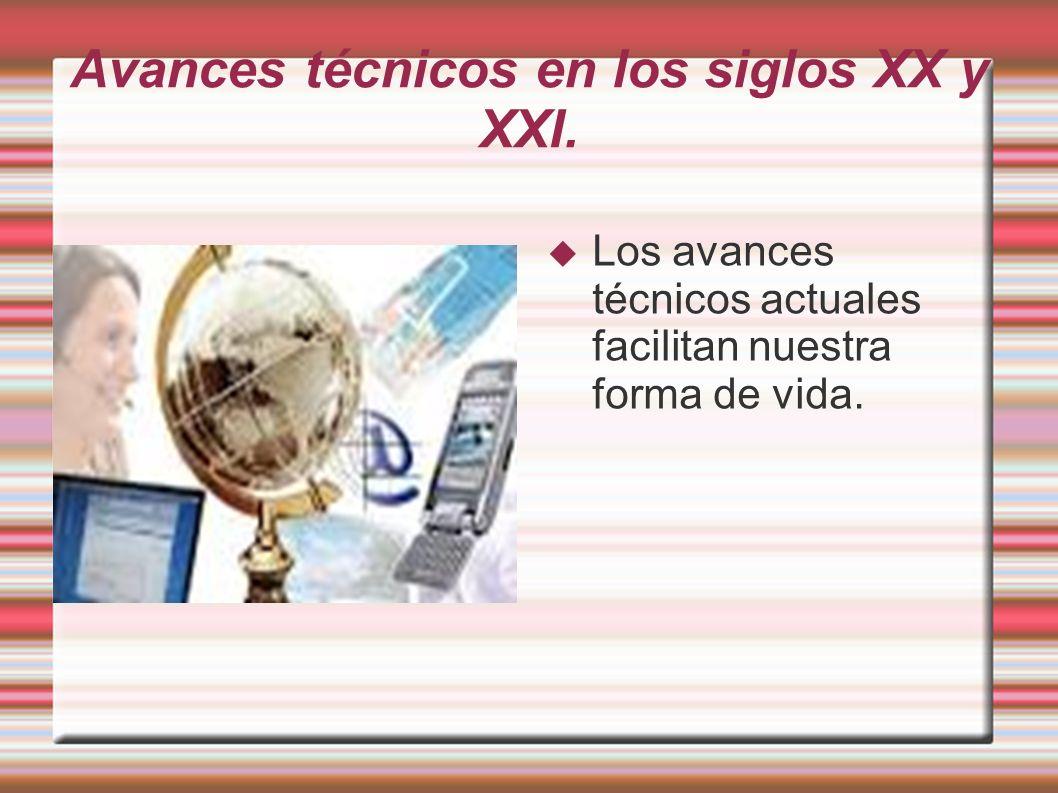 Avances técnicos en los siglos XX y XXI.