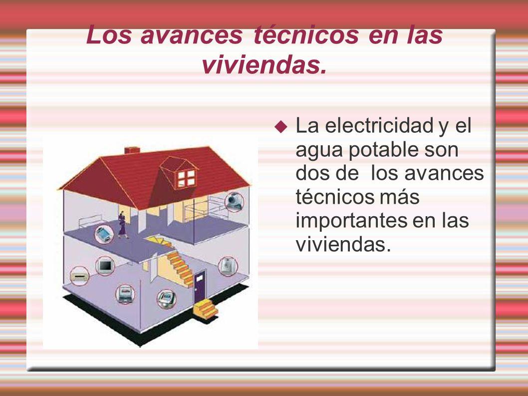 Los avances técnicos en las viviendas.