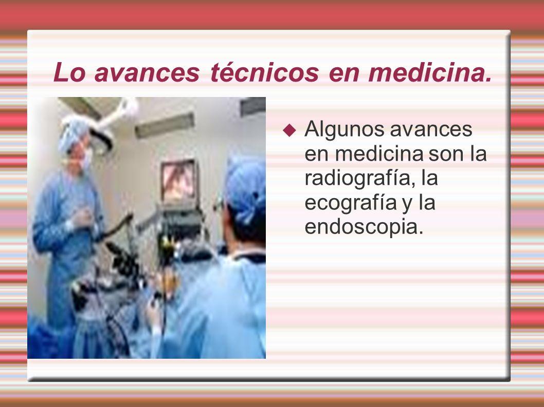 Lo avances técnicos en medicina.