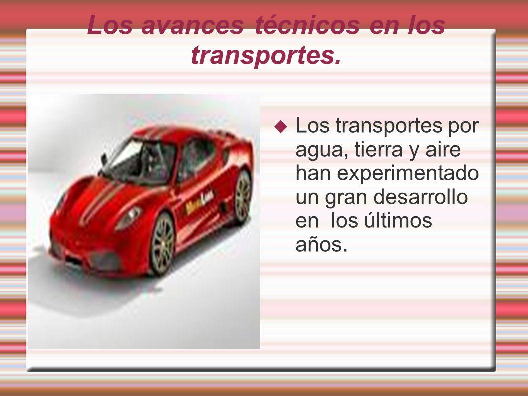Los avances técnicos en los transportes.