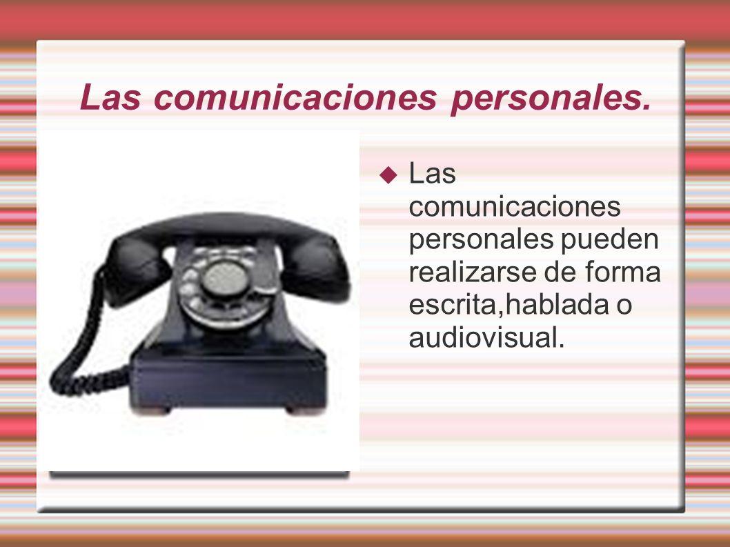 Las comunicaciones personales.