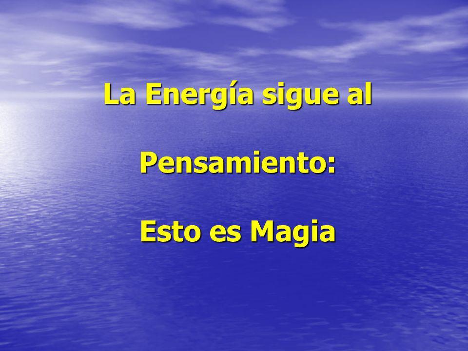 La Energía sigue al Pensamiento: Esto es Magia