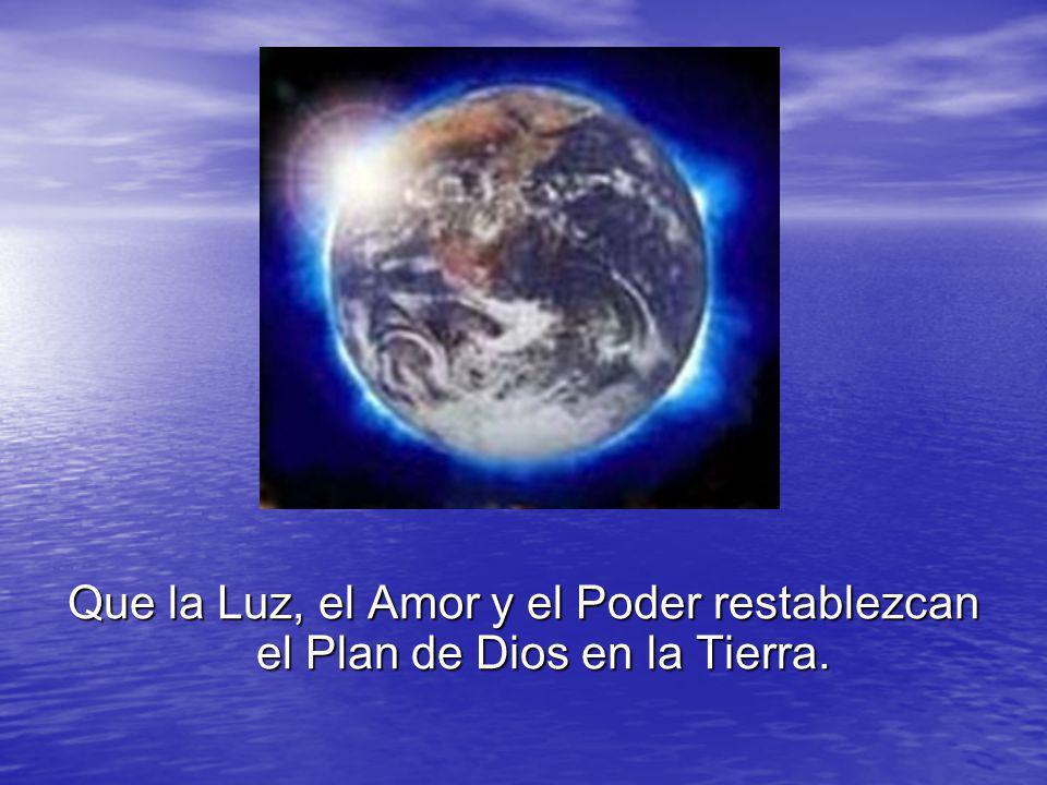 Que la Luz, el Amor y el Poder restablezcan el Plan de Dios en la Tierra.