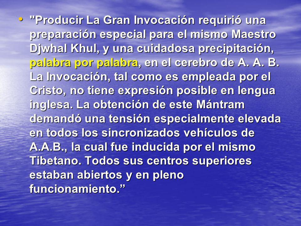 Producir La Gran Invocación requirió una preparación especial para el mismo Maestro Djwhal Khul, y una cuidadosa precipitación, palabra por palabra, en el cerebro de A.