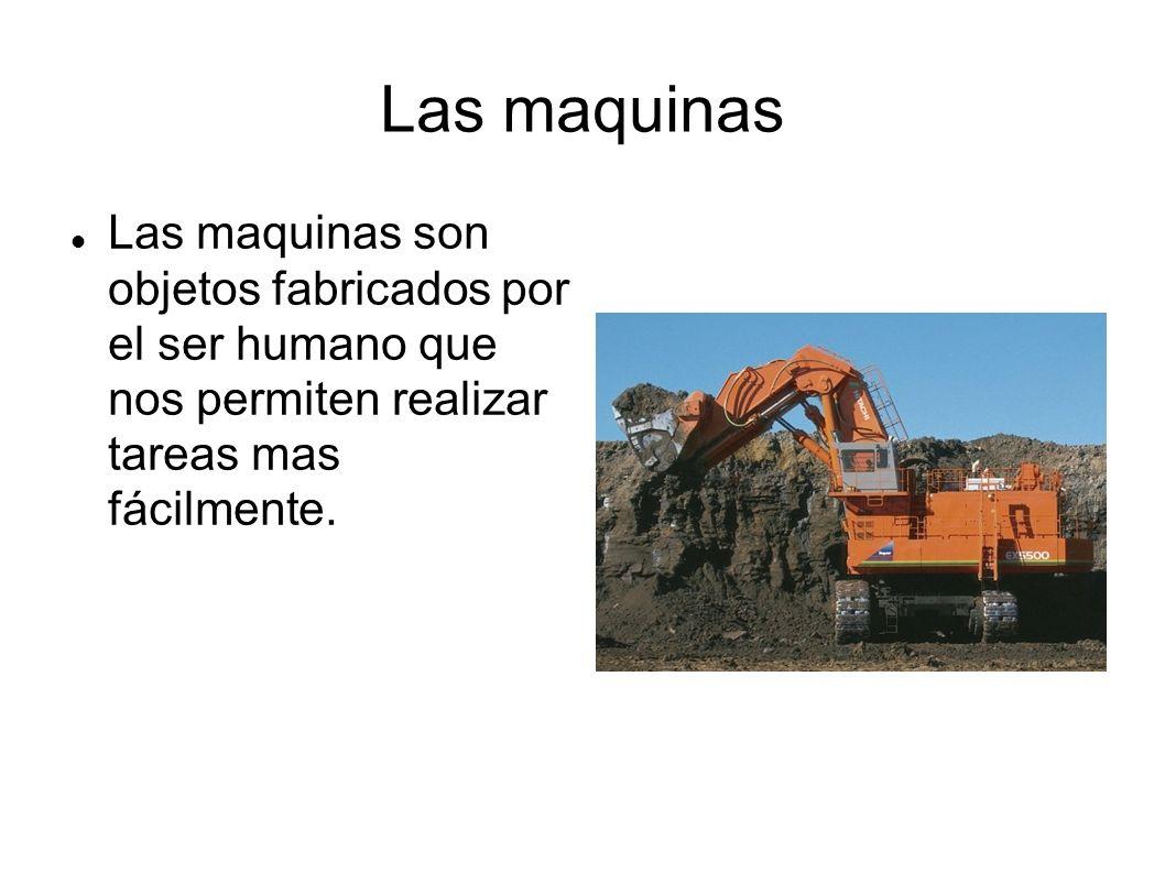 Las maquinasLas maquinas son objetos fabricados por el ser humano que nos permiten realizar tareas mas fácilmente.