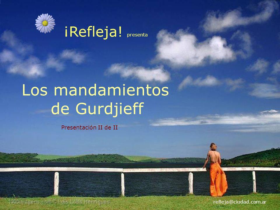 Los mandamientos de Gurdjieff ¡Refleja! presenta Presentación II de II