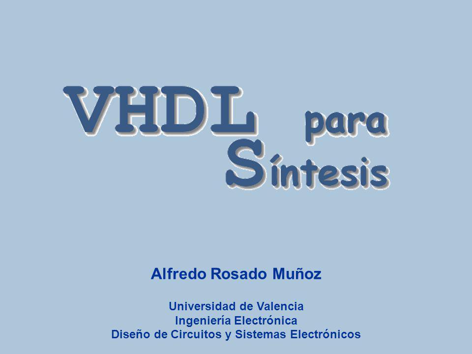 Vhdl para síntesis Alfredo Rosado Muñoz Universidad de Valencia Ingeniería Electrónica Diseño de Circuitos y Sistemas Electrónicos.