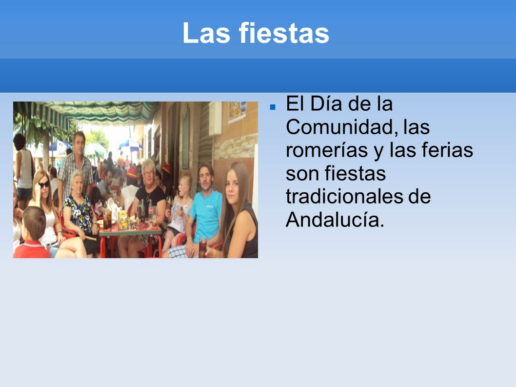 Las fiestasEl Día de la Comunidad, las romerías y las ferias son fiestas tradicionales de Andalucía.