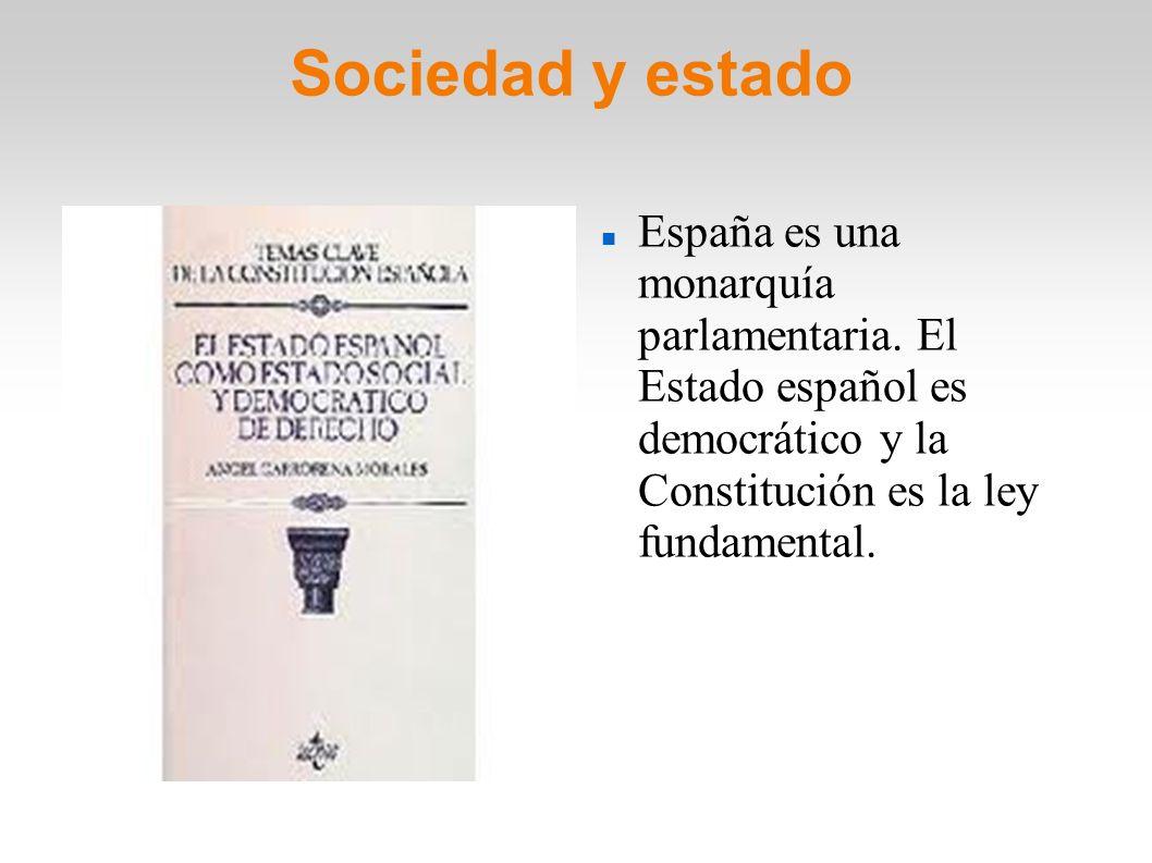 Sociedad y estado España es una monarquía parlamentaria.