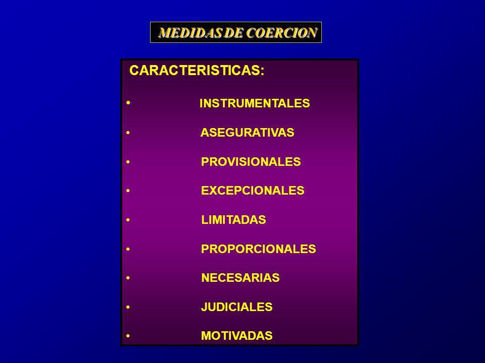 MEDIDAS DE COERCION CARACTERISTICAS: INSTRUMENTALES ASEGURATIVAS