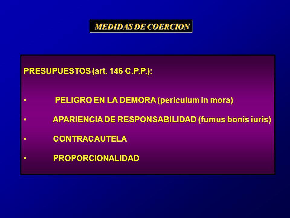 MEDIDAS DE COERCION PRESUPUESTOS (art. 146 C.P.P.): PELIGRO EN LA DEMORA (periculum in mora) APARIENCIA DE RESPONSABILIDAD (fumus bonis iuris)