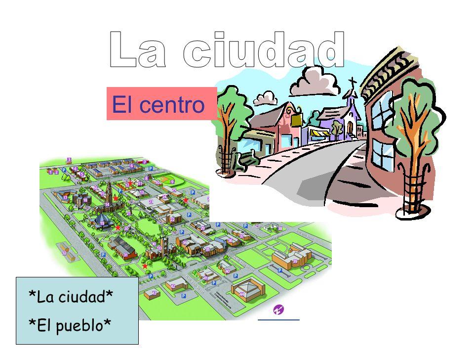 La ciudad El centro *La ciudad* *El pueblo*