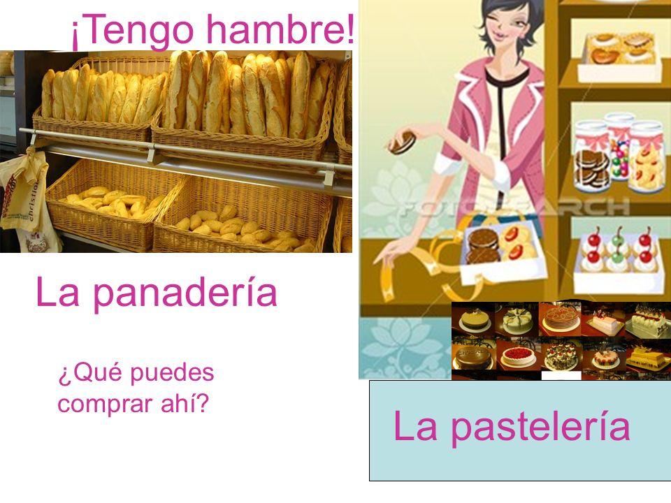 ¡Tengo hambre! La panadería ¿Qué puedes comprar ahí La pastelería