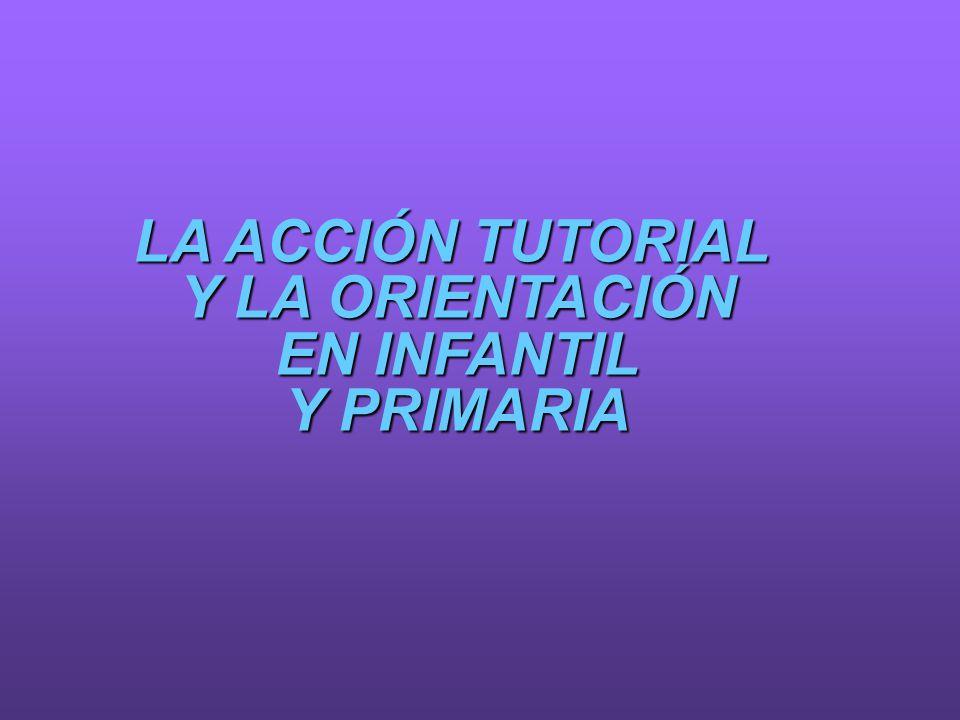 LA ACCIÓN TUTORIAL Y LA ORIENTACIÓN EN INFANTIL Y PRIMARIA