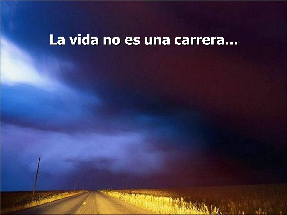 La vida no es una carrera...