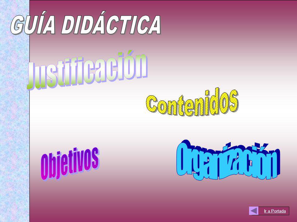 GUÍA DIDÁCTICA Justificación Contenidos Objetivos Organización