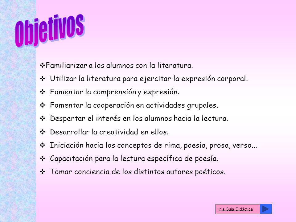 Objetivos Familiarizar a los alumnos con la literatura.