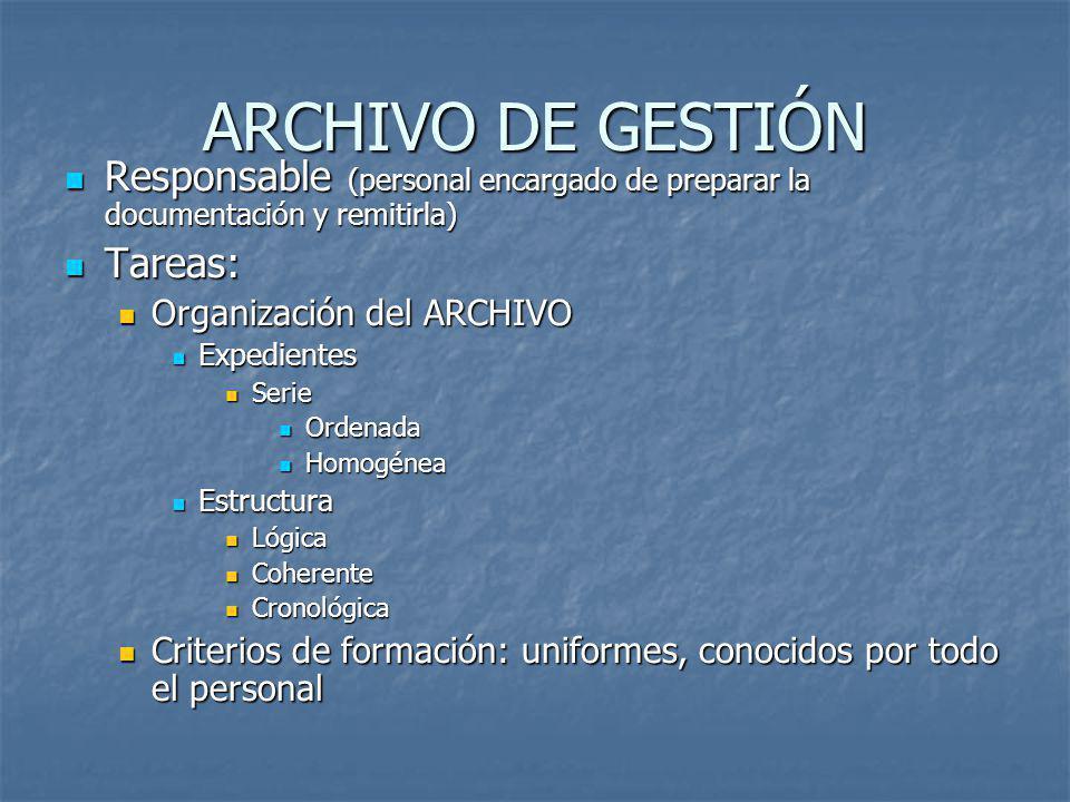ARCHIVO DE GESTIÓN Responsable (personal encargado de preparar la documentación y remitirla) Tareas: