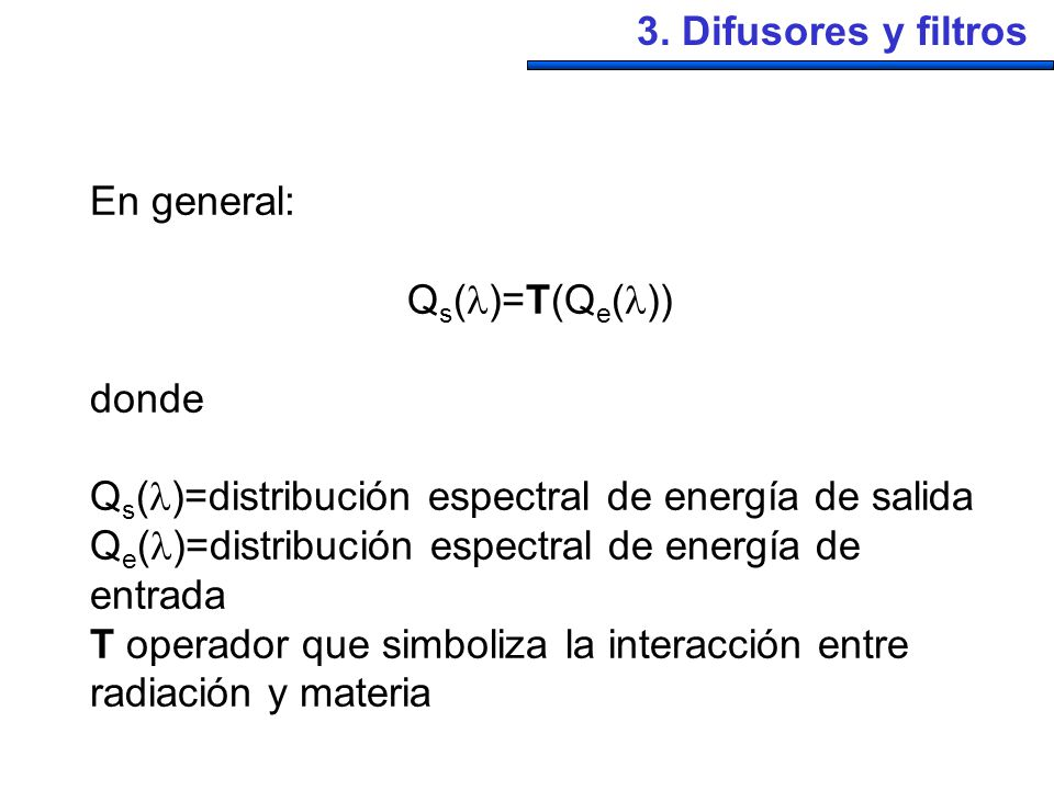3. Difusores y filtros En general: Qs()=T(Qe()) donde. Qs()=distribución espectral de energía de salida.