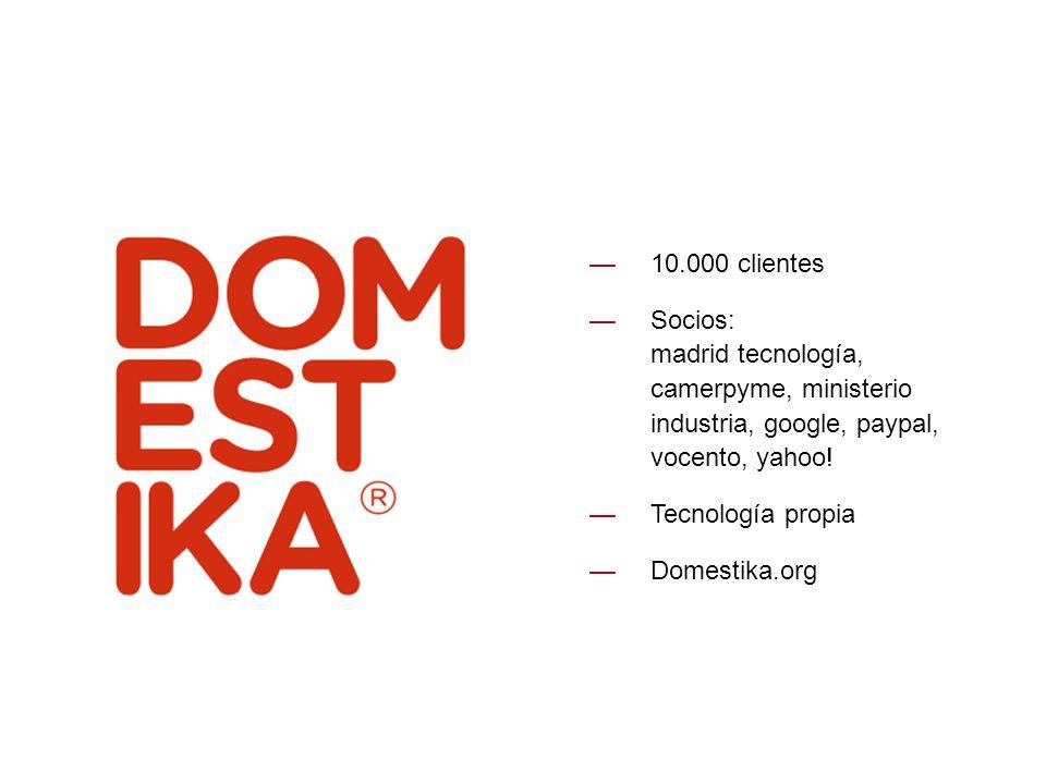 10.000 clientes Socios: madrid tecnología, camerpyme, ministerio industria, google, paypal, vocento, yahoo!