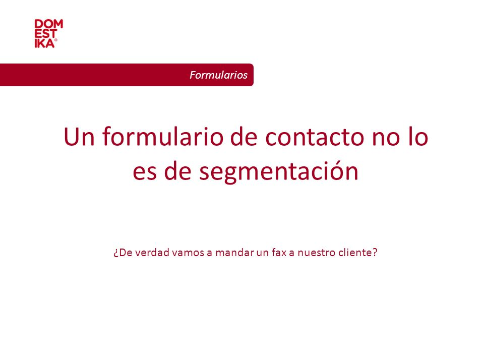 Un formulario de contacto no lo es de segmentación