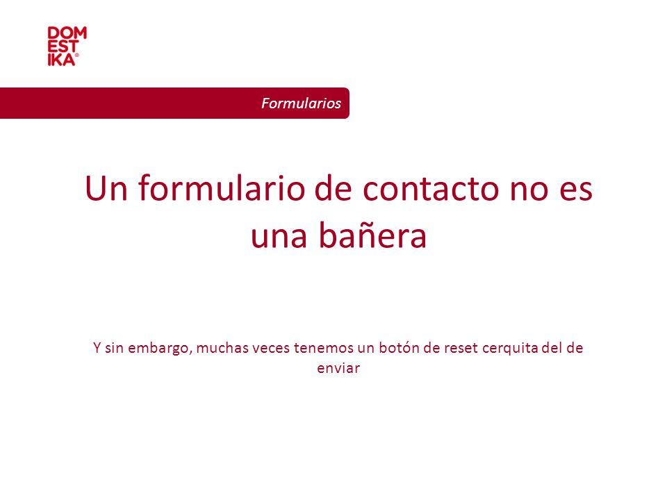 Un formulario de contacto no es una bañera