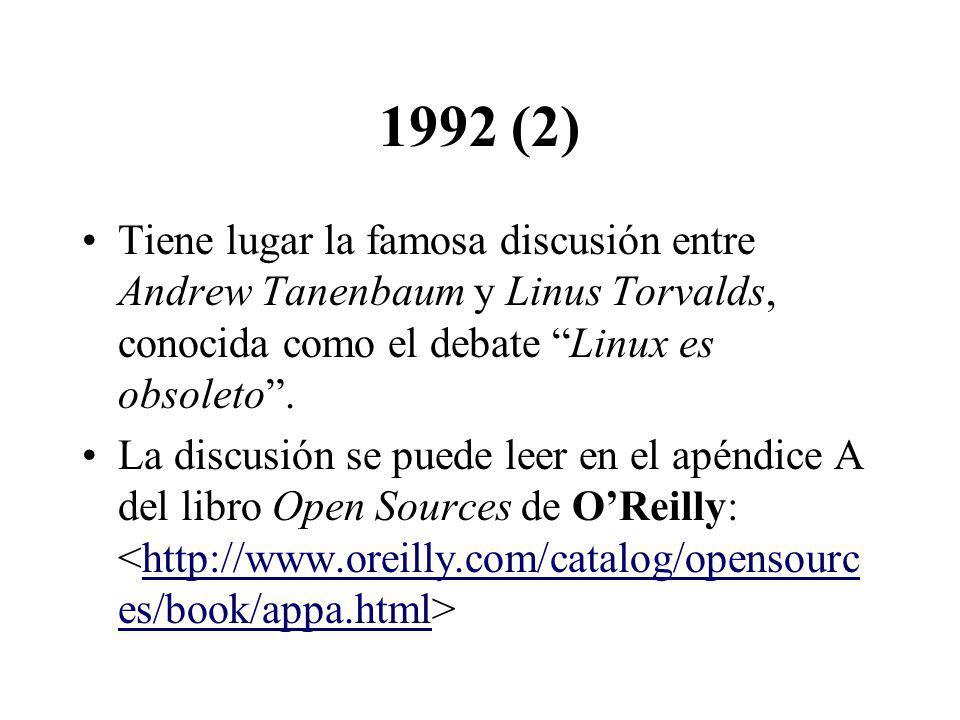 1992 (2) Tiene lugar la famosa discusión entre Andrew Tanenbaum y Linus Torvalds, conocida como el debate Linux es obsoleto .