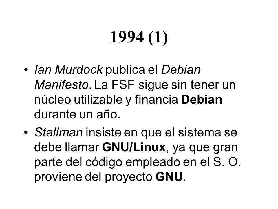 1994 (1) Ian Murdock publica el Debian Manifesto. La FSF sigue sin tener un núcleo utilizable y financia Debian durante un año.