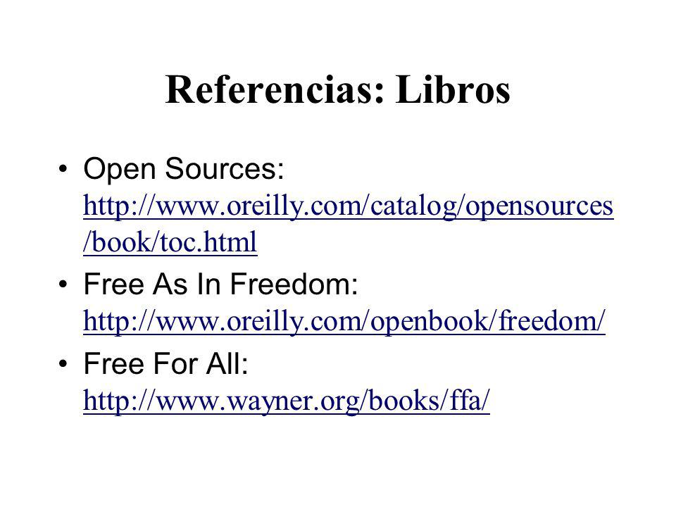 Referencias: Libros Open Sources: http://www.oreilly.com/catalog/opensources/book/toc.html.