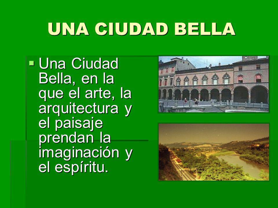 UNA CIUDAD BELLA Una Ciudad Bella, en la que el arte, la arquitectura y el paisaje prendan la imaginación y el espíritu.