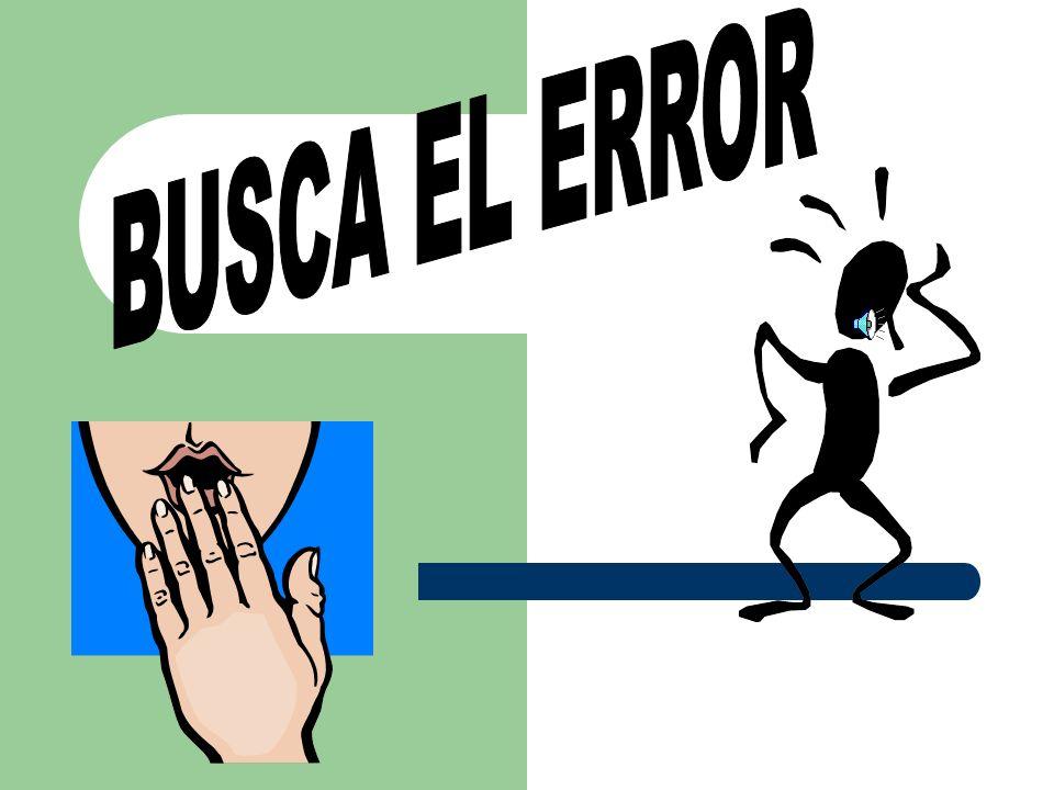 BUSCA EL ERROR