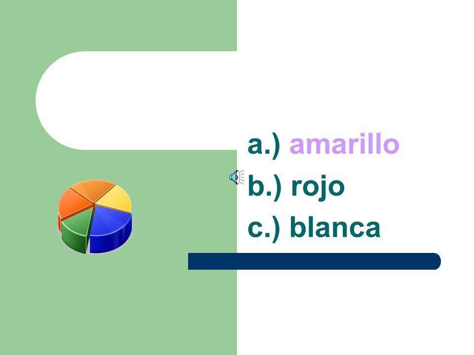 a.) amarillo b.) rojo c.) blanca