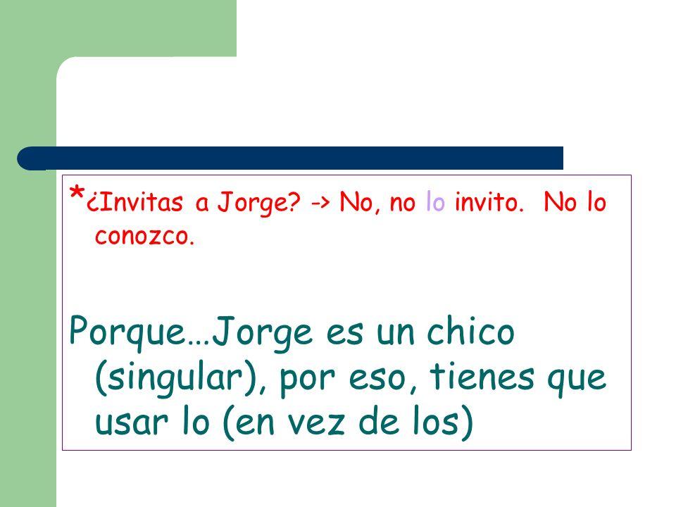 *¿Invitas a Jorge -> No, no lo invito. No lo conozco.