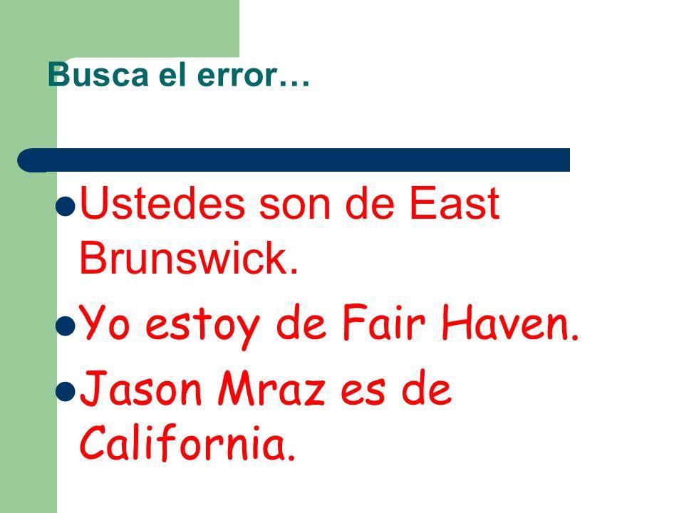 Ustedes son de East Brunswick. Yo estoy de Fair Haven.