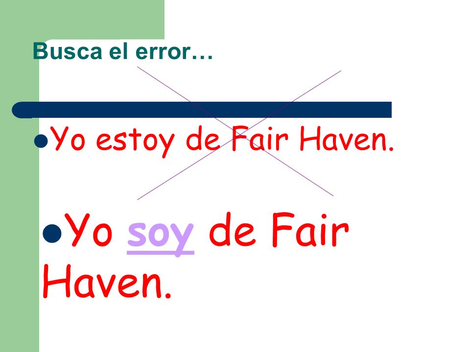 Busca el error… Yo estoy de Fair Haven. Yo soy de Fair Haven.