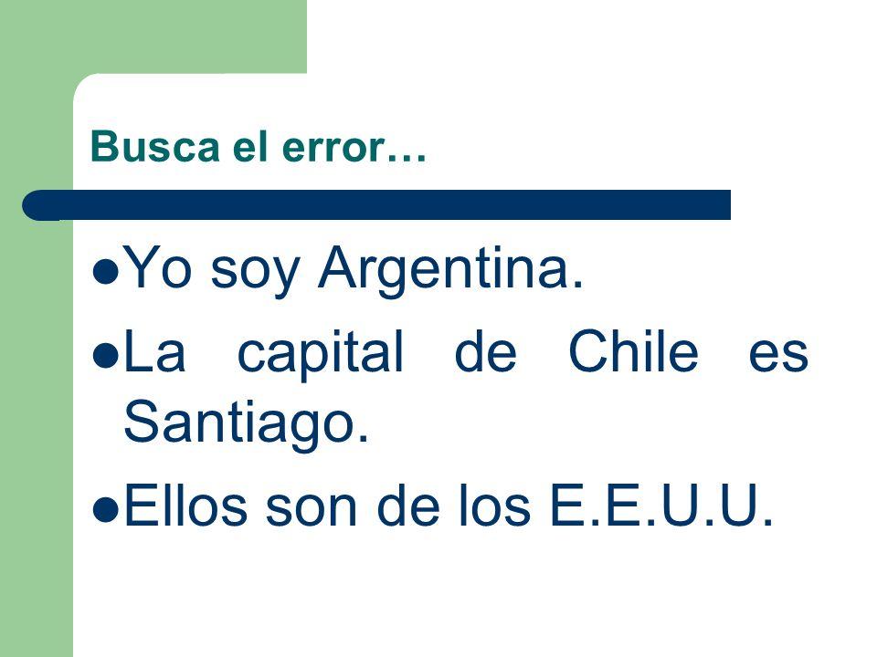 La capital de Chile es Santiago. Ellos son de los E.E.U.U.