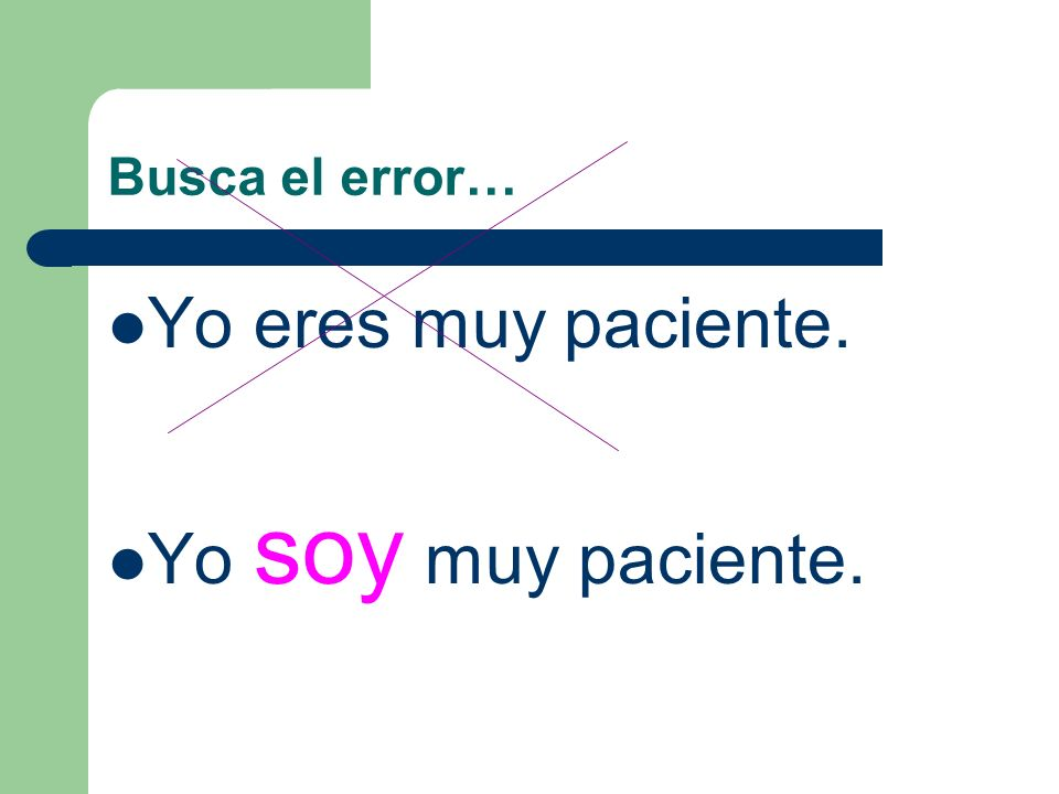 Busca el error… Yo eres muy paciente. Yo soy muy paciente.